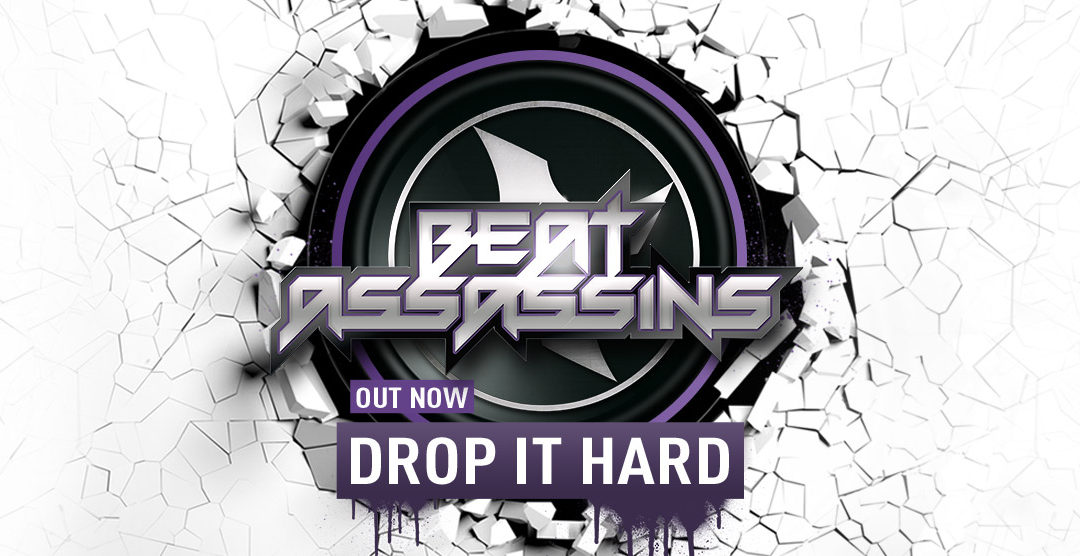 BEAT ASSASSINS – DROP IT HARD – release date 5/5/2016