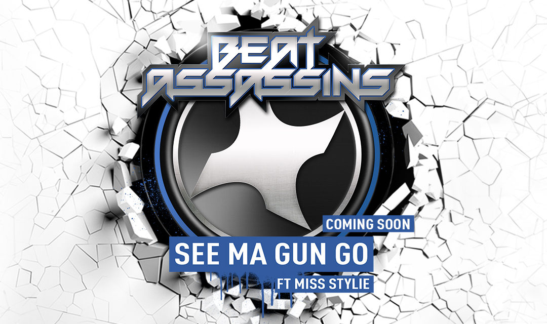 BEAT ASSASSINS – SEE MA GUN GO ft MISS STYLIE / Release Date: 06/03/2017