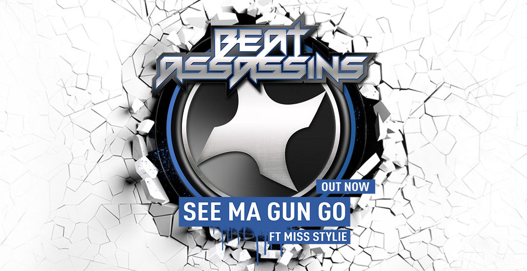 BEAT ASSASSINS – SEE MA GUN GO ft MISS STYLIE – OUT NOW