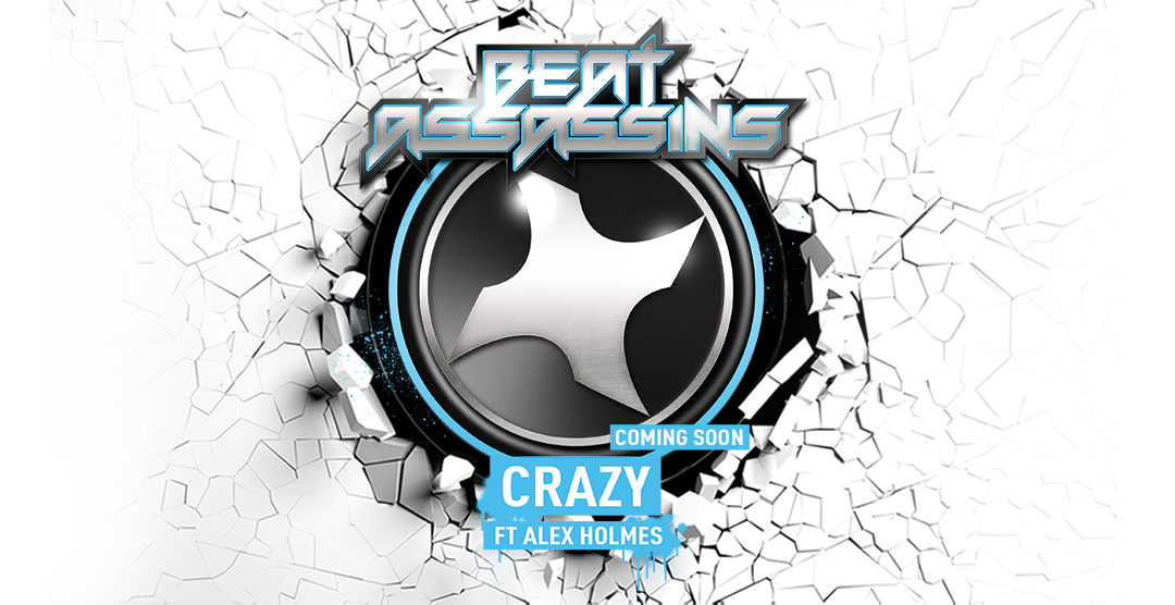 BEAT ASSASSINS – CRAZY ft ALEX HOLMES – RD 05/05/2017