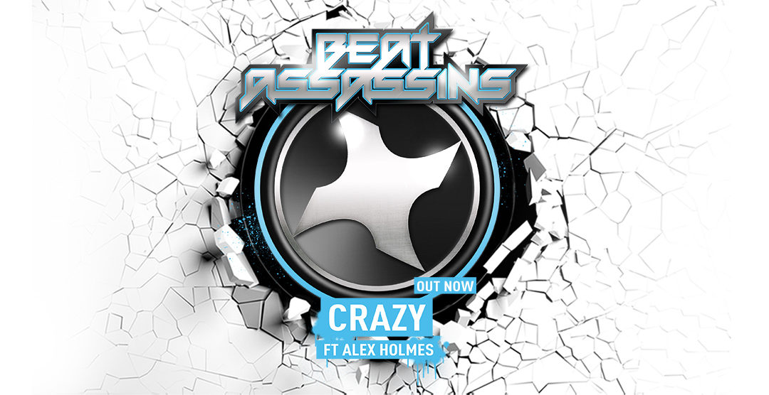 BEAT ASSASSINS – CRAZY ft ALEX HOLMES – OUT NOW