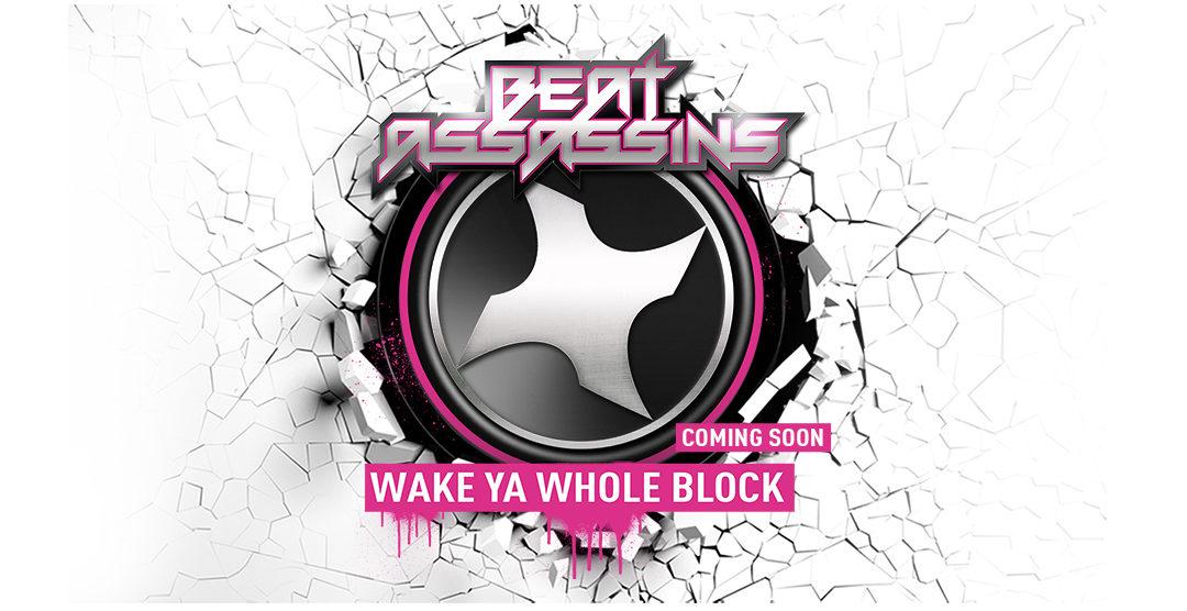 BEAT ASSASSINS – WAKE YA WHOLE BLOCK – RD 24/07/2017