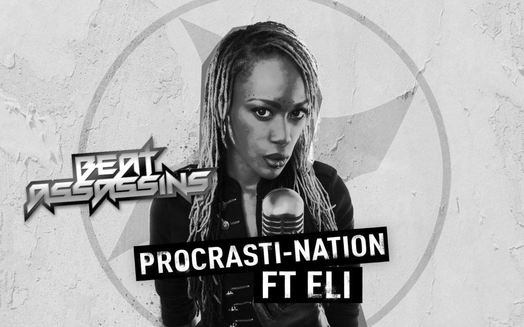 BEAT ASSASSINS – PROCRASTI-NATION ft ELI – Release date: 20/11/2017