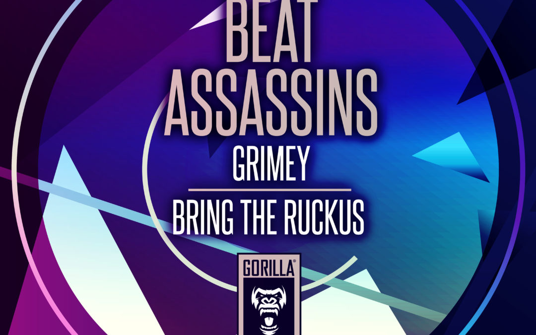 BEAT ASSASSINS – GRIMEY / BRING THE RUCKUS – Out Now.